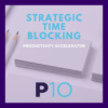 7 Steps to Master Time: Strategic Time Blocking